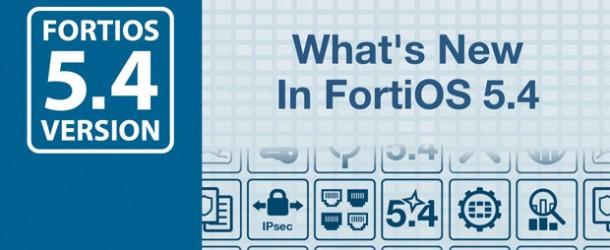 Fortinet yeni işletim sistemi versiyonu FortiOS 5.4'ü duyurdu